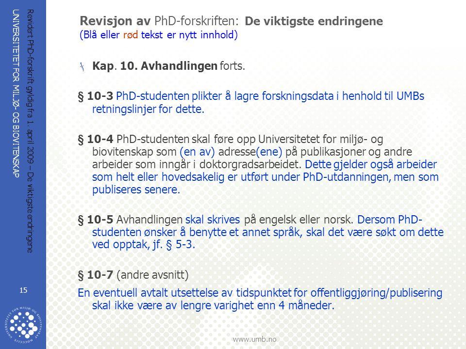 UNIVERSITETET FOR MILJØ- OG BIOVITENSKAP www.umb.no Revidert PhD-forskrift gyldig fra 1. april 2009 – De viktigste endringene 15 Revisjon av PhD-forsk