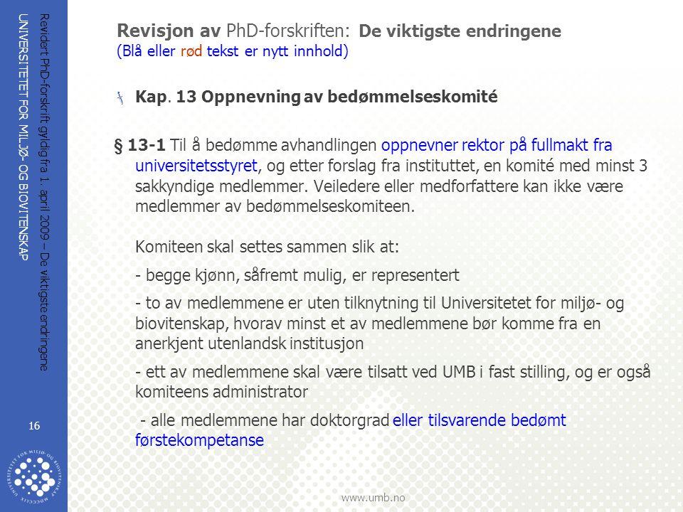 UNIVERSITETET FOR MILJØ- OG BIOVITENSKAP www.umb.no Revidert PhD-forskrift gyldig fra 1. april 2009 – De viktigste endringene 16 Revisjon av PhD-forsk