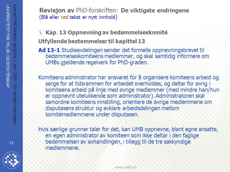 UNIVERSITETET FOR MILJØ- OG BIOVITENSKAP www.umb.no Revidert PhD-forskrift gyldig fra 1. april 2009 – De viktigste endringene 17 Revisjon av PhD-forsk