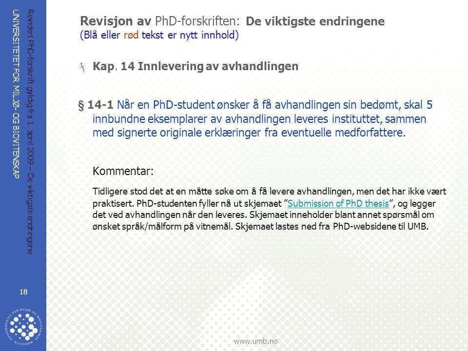 UNIVERSITETET FOR MILJØ- OG BIOVITENSKAP www.umb.no Revidert PhD-forskrift gyldig fra 1. april 2009 – De viktigste endringene 18 Revisjon av PhD-forsk