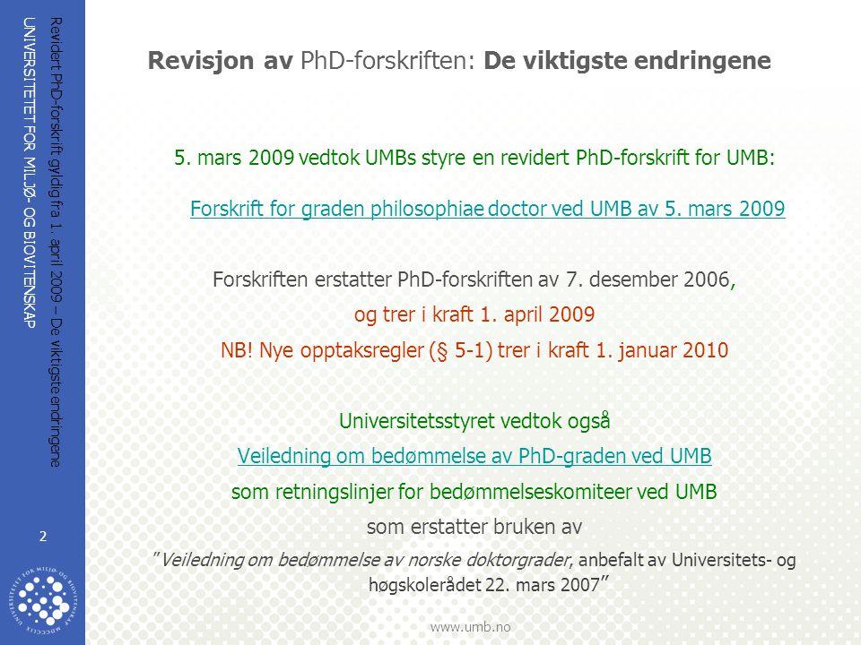 UNIVERSITETET FOR MILJØ- OG BIOVITENSKAP www.umb.no Revidert PhD-forskrift gyldig fra 1. april 2009 – De viktigste endringene 2 Revisjon av PhD-forskr