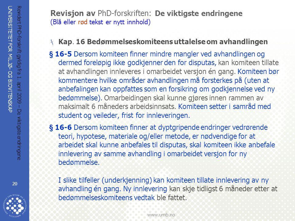 UNIVERSITETET FOR MILJØ- OG BIOVITENSKAP www.umb.no Revidert PhD-forskrift gyldig fra 1. april 2009 – De viktigste endringene 20 Revisjon av PhD-forsk