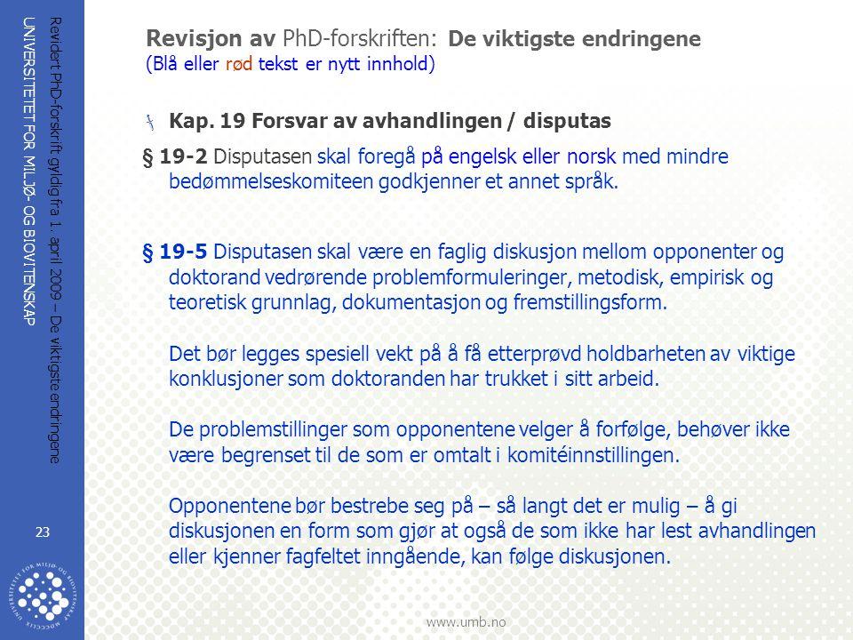 UNIVERSITETET FOR MILJØ- OG BIOVITENSKAP www.umb.no Revidert PhD-forskrift gyldig fra 1. april 2009 – De viktigste endringene 23 Revisjon av PhD-forsk