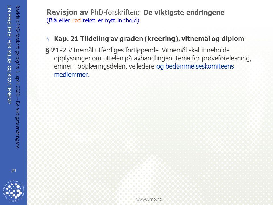 UNIVERSITETET FOR MILJØ- OG BIOVITENSKAP www.umb.no Revidert PhD-forskrift gyldig fra 1. april 2009 – De viktigste endringene 24 Revisjon av PhD-forsk