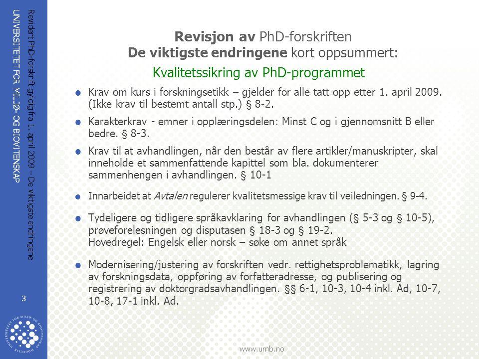 UNIVERSITETET FOR MILJØ- OG BIOVITENSKAP www.umb.no Revidert PhD-forskrift gyldig fra 1. april 2009 – De viktigste endringene 3 Revisjon av PhD-forskr