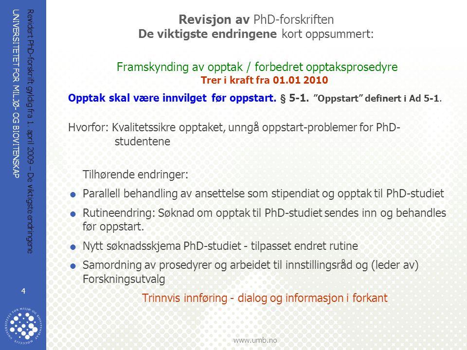 UNIVERSITETET FOR MILJØ- OG BIOVITENSKAP www.umb.no Revidert PhD-forskrift gyldig fra 1. april 2009 – De viktigste endringene 4 Revisjon av PhD-forskr