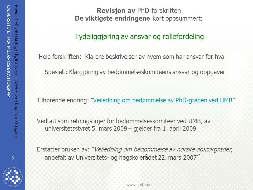 UNIVERSITETET FOR MILJØ- OG BIOVITENSKAP www.umb.no Revidert PhD-forskrift gyldig fra 1. april 2009 – De viktigste endringene 5 Revisjon av PhD-forskr