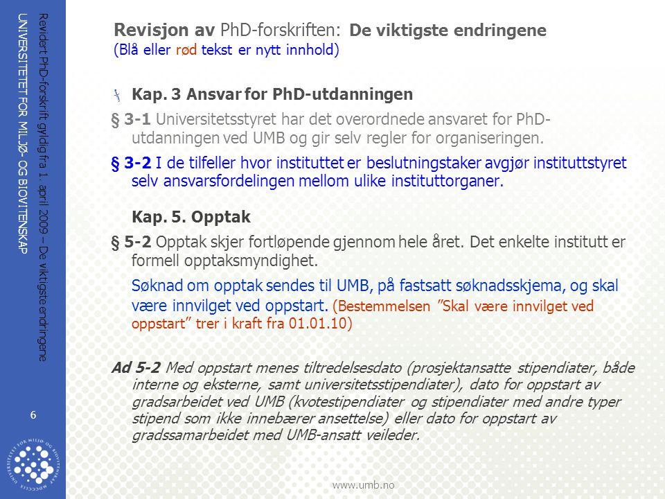 UNIVERSITETET FOR MILJØ- OG BIOVITENSKAP www.umb.no Revidert PhD-forskrift gyldig fra 1. april 2009 – De viktigste endringene 6 Revisjon av PhD-forskr