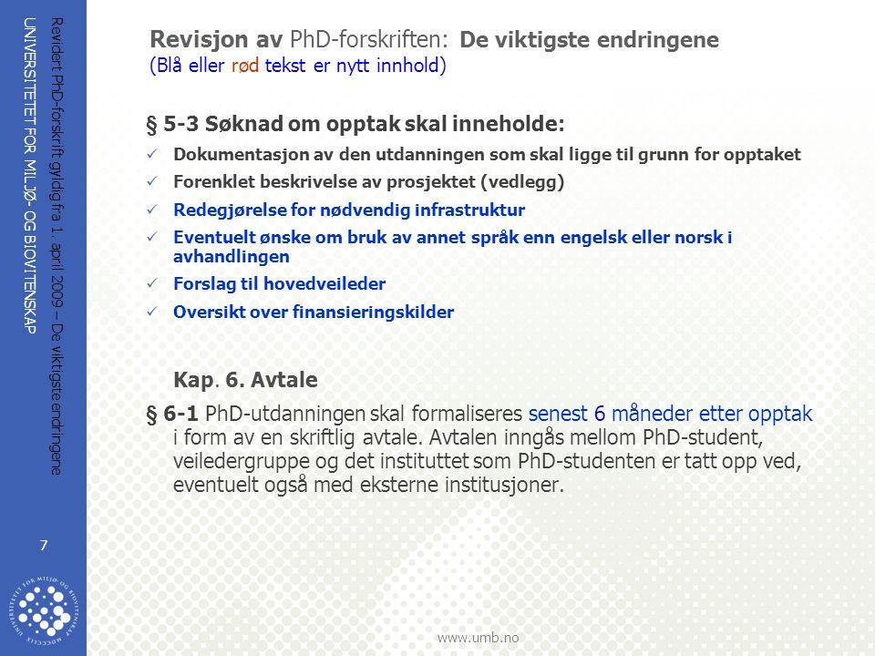 UNIVERSITETET FOR MILJØ- OG BIOVITENSKAP www.umb.no Revidert PhD-forskrift gyldig fra 1. april 2009 – De viktigste endringene 7 Revisjon av PhD-forskr