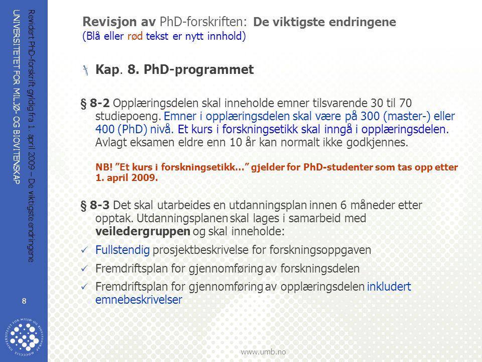 UNIVERSITETET FOR MILJØ- OG BIOVITENSKAP www.umb.no Revidert PhD-forskrift gyldig fra 1. april 2009 – De viktigste endringene 8 Revisjon av PhD-forskr