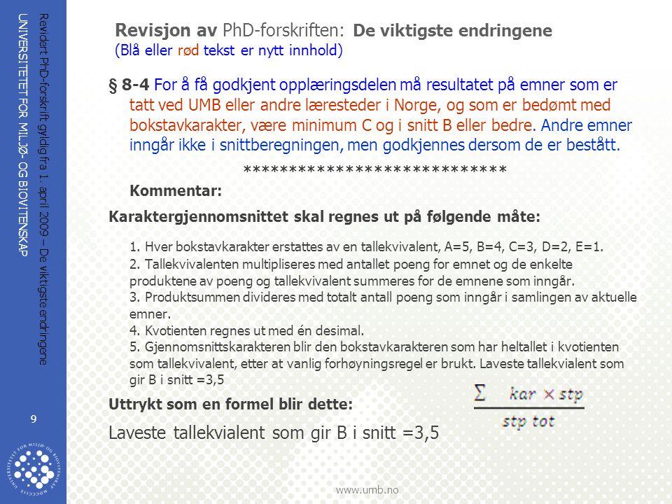 UNIVERSITETET FOR MILJØ- OG BIOVITENSKAP www.umb.no Revidert PhD-forskrift gyldig fra 1. april 2009 – De viktigste endringene 9 Revisjon av PhD-forskr