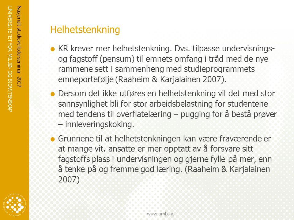 UNIVERSITETET FOR MILJØ- OG BIOVITENSKAP www.umb.no Nasjonalt studieveilederseminar 2007 Helhetstenkning  KR krever mer helhetstenkning. Dvs. tilpass