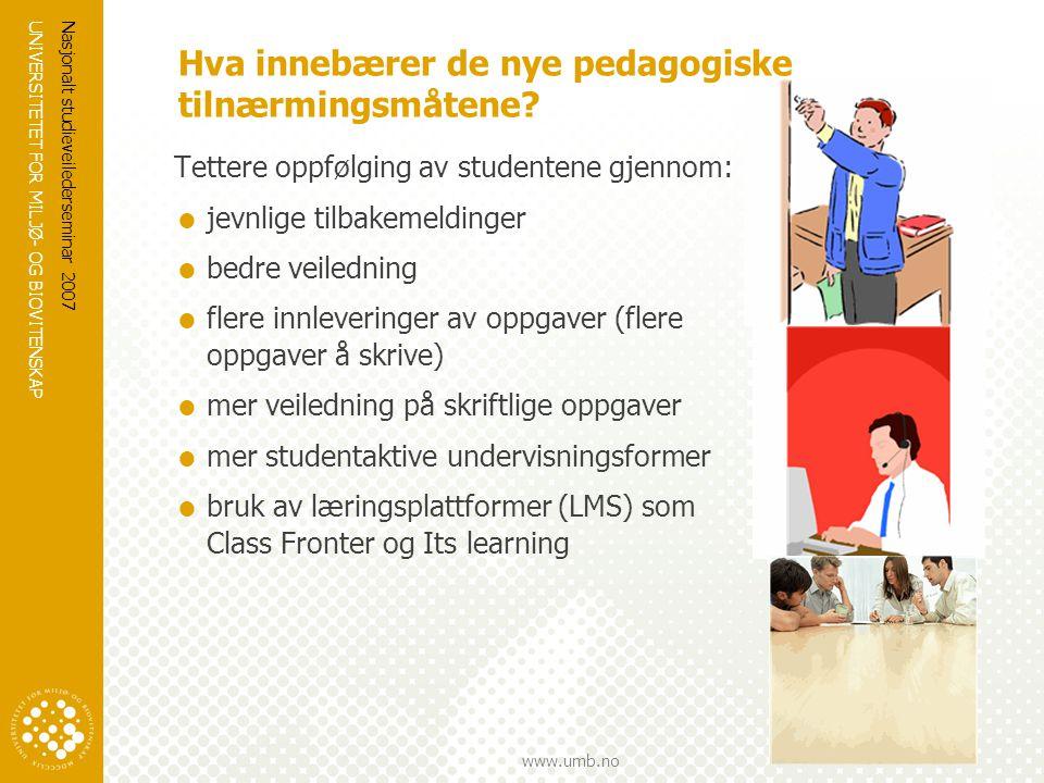 UNIVERSITETET FOR MILJØ- OG BIOVITENSKAP www.umb.no Nasjonalt studieveilederseminar 2007 Hva innebærer de nye pedagogiske tilnærmingsmåtene? Tettere o
