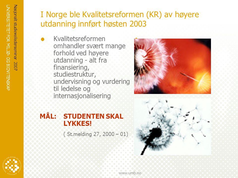 UNIVERSITETET FOR MILJØ- OG BIOVITENSKAP www.umb.no Nasjonalt studieveilederseminar 2007 I Norge ble Kvalitetsreformen (KR) av høyere utdanning innfør