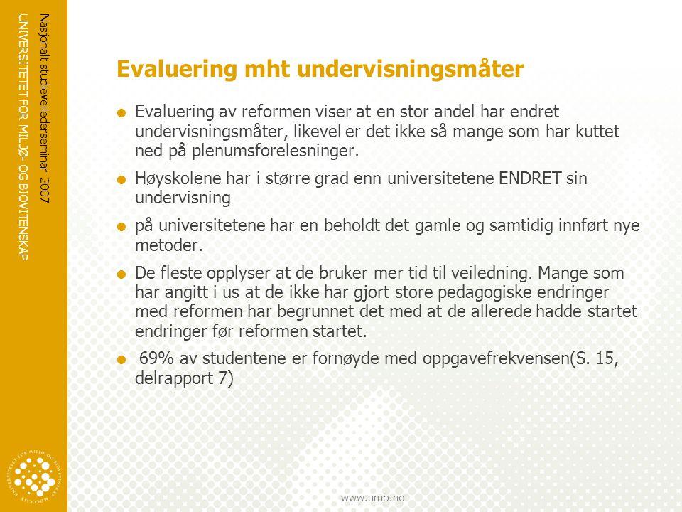 UNIVERSITETET FOR MILJØ- OG BIOVITENSKAP www.umb.no Nasjonalt studieveilederseminar 2007 Evaluering mht undervisningsmåter  Evaluering av reformen vi