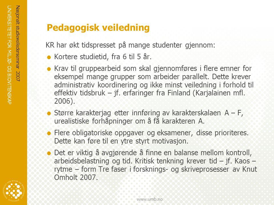 UNIVERSITETET FOR MILJØ- OG BIOVITENSKAP www.umb.no Nasjonalt studieveilederseminar 2007 Pedagogisk veiledning KR har økt tidspresset på mange student