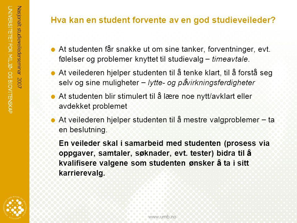 UNIVERSITETET FOR MILJØ- OG BIOVITENSKAP www.umb.no Nasjonalt studieveilederseminar 2007 Hva kan en student forvente av en god studieveileder?  At st