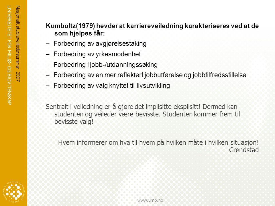 UNIVERSITETET FOR MILJØ- OG BIOVITENSKAP www.umb.no Nasjonalt studieveilederseminar 2007 Kumboltz(1979) hevder at karriereveiledning karakteriseres ve