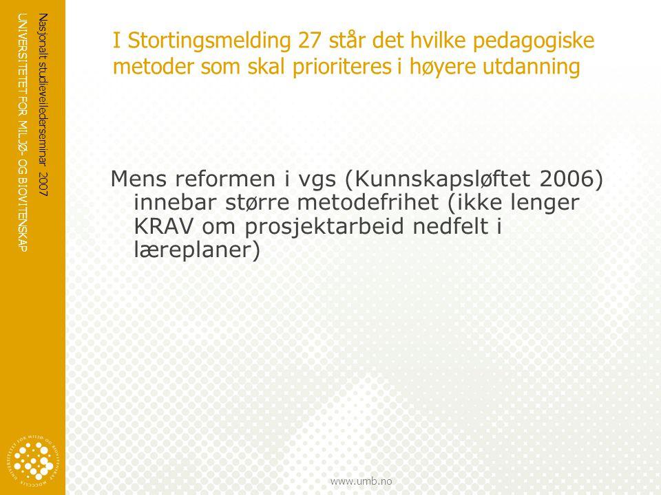 UNIVERSITETET FOR MILJØ- OG BIOVITENSKAP www.umb.no Nasjonalt studieveilederseminar 2007 I Stortingsmelding 27 står det hvilke pedagogiske metoder som