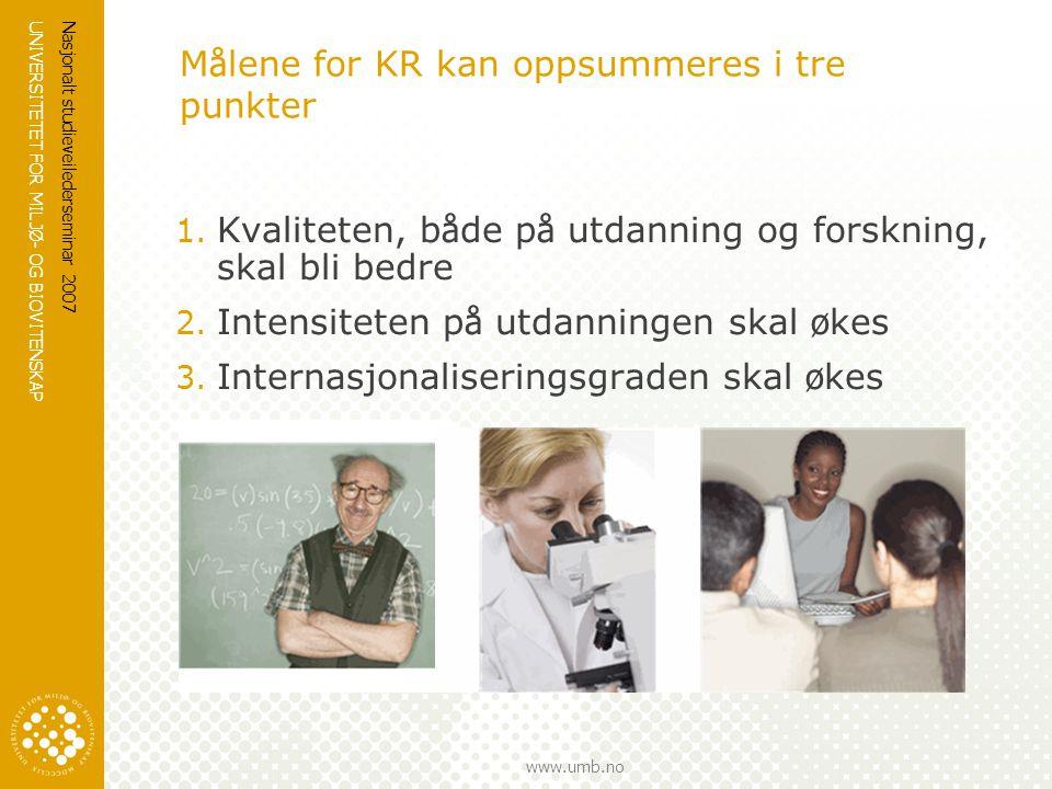 UNIVERSITETET FOR MILJØ- OG BIOVITENSKAP www.umb.no Nasjonalt studieveilederseminar 2007 M å lene for KR kan oppsummeres i tre punkter 1. Kvaliteten,