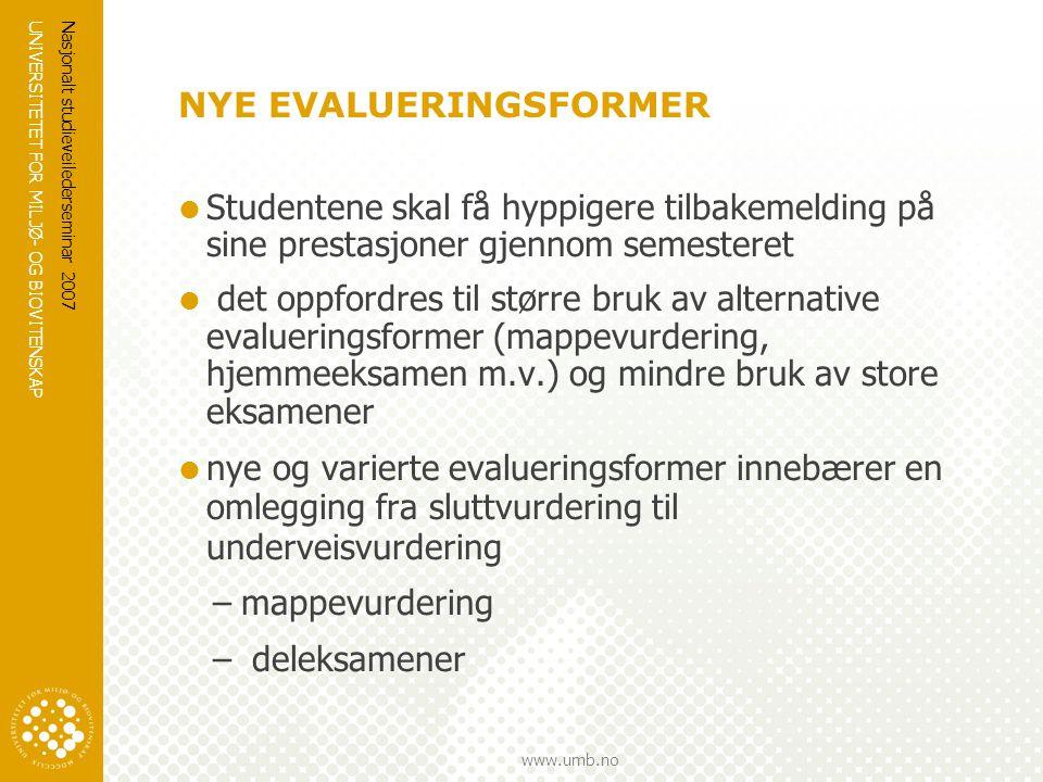 UNIVERSITETET FOR MILJØ- OG BIOVITENSKAP www.umb.no Nasjonalt studieveilederseminar 2007 NYE EVALUERINGSFORMER  Studentene skal få hyppigere tilbakem