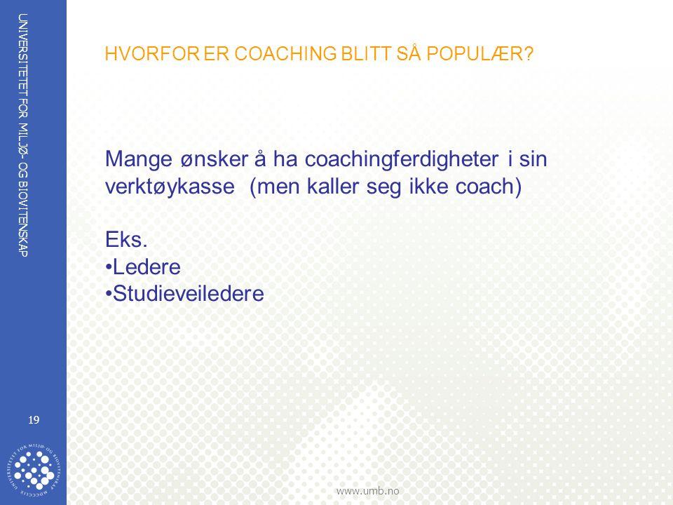 UNIVERSITETET FOR MILJØ- OG BIOVITENSKAP www.umb.no 19 HVORFOR ER COACHING BLITT SÅ POPULÆR? Mange ønsker å ha coachingferdigheter i sin verktøykasse