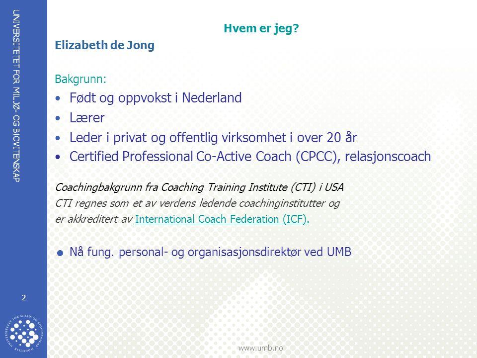 UNIVERSITETET FOR MILJØ- OG BIOVITENSKAP www.umb.no 2 Hvem er jeg? Elizabeth de Jong Bakgrunn: Født og oppvokst i Nederland Lærer Leder i privat og of
