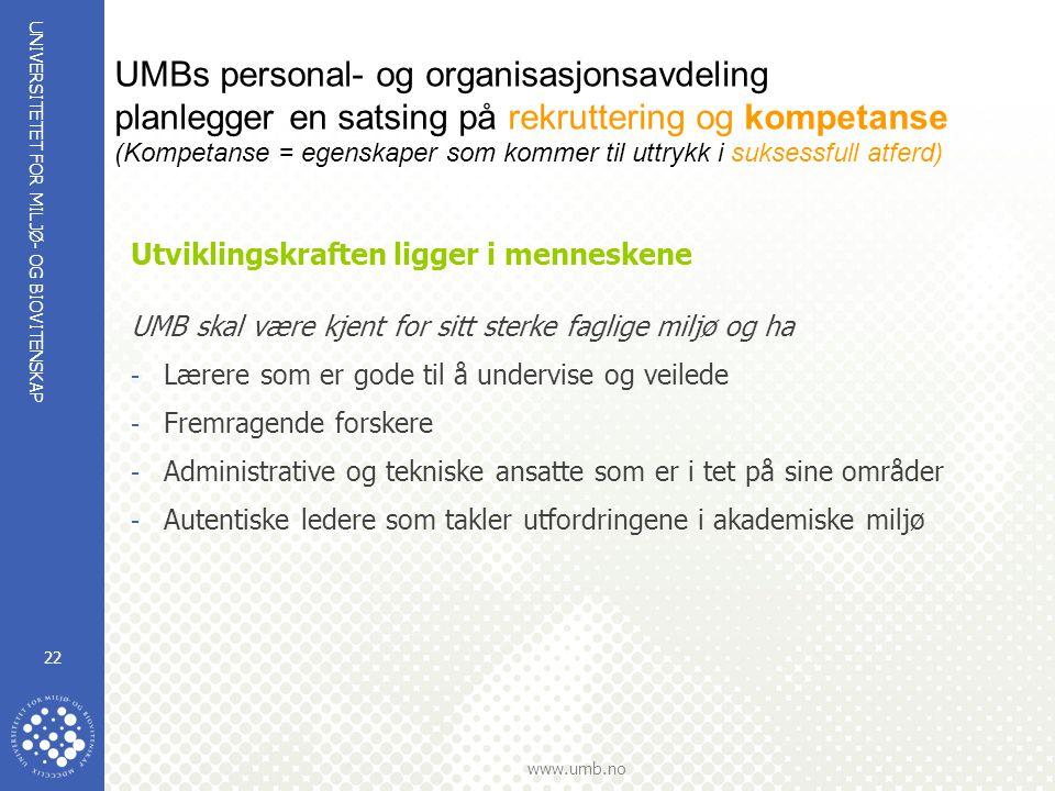 UNIVERSITETET FOR MILJØ- OG BIOVITENSKAP www.umb.no 22 UMBs personal- og organisasjonsavdeling planlegger en satsing på rekruttering og kompetanse (Ko