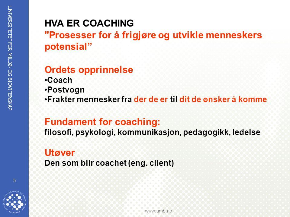 UNIVERSITETET FOR MILJØ- OG BIOVITENSKAP www.umb.no 16 Hvordan coaching blir brukt ved UMB UMB har 2 interne coacher Ca.