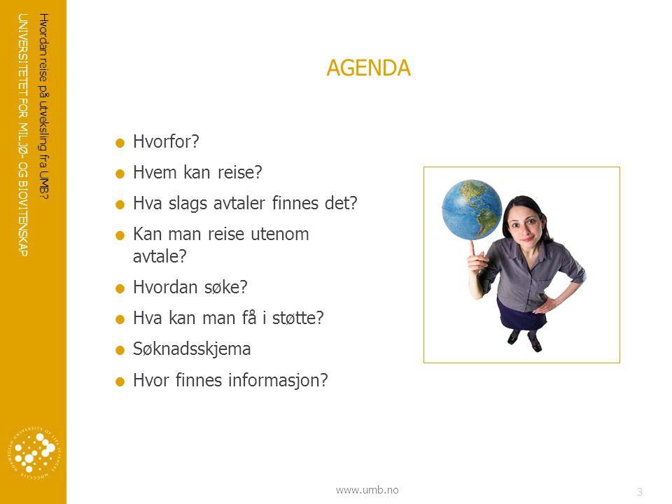 UNIVERSITETET FOR MILJØ- OG BIOVITENSKAP www.umb.no Hvordan reise på utveksling fra UMB.
