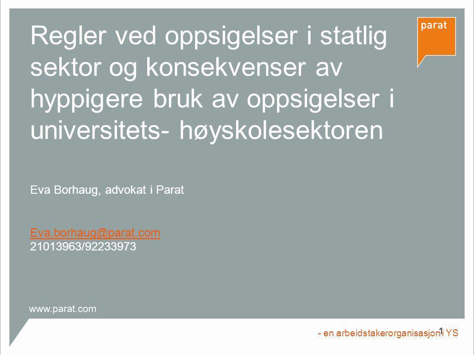 1 Regler ved oppsigelser i statlig sektor og konsekvenser av hyppigere bruk av oppsigelser i universitets- høyskolesektoren Eva Borhaug, advokat i Par
