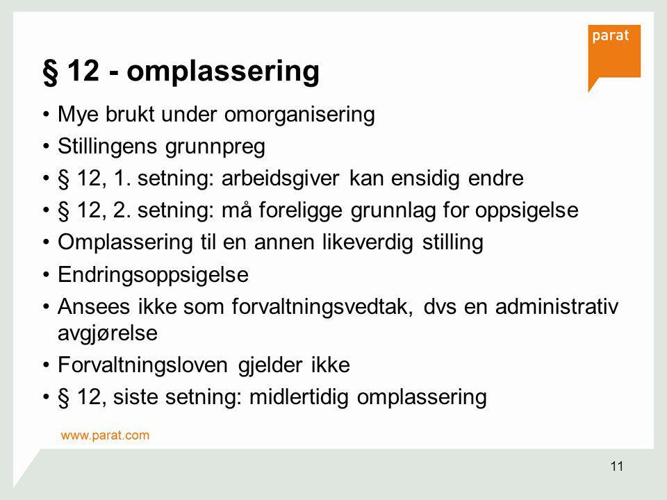 11 § 12 - omplassering Mye brukt under omorganisering Stillingens grunnpreg § 12, 1. setning: arbeidsgiver kan ensidig endre § 12, 2. setning: må fore