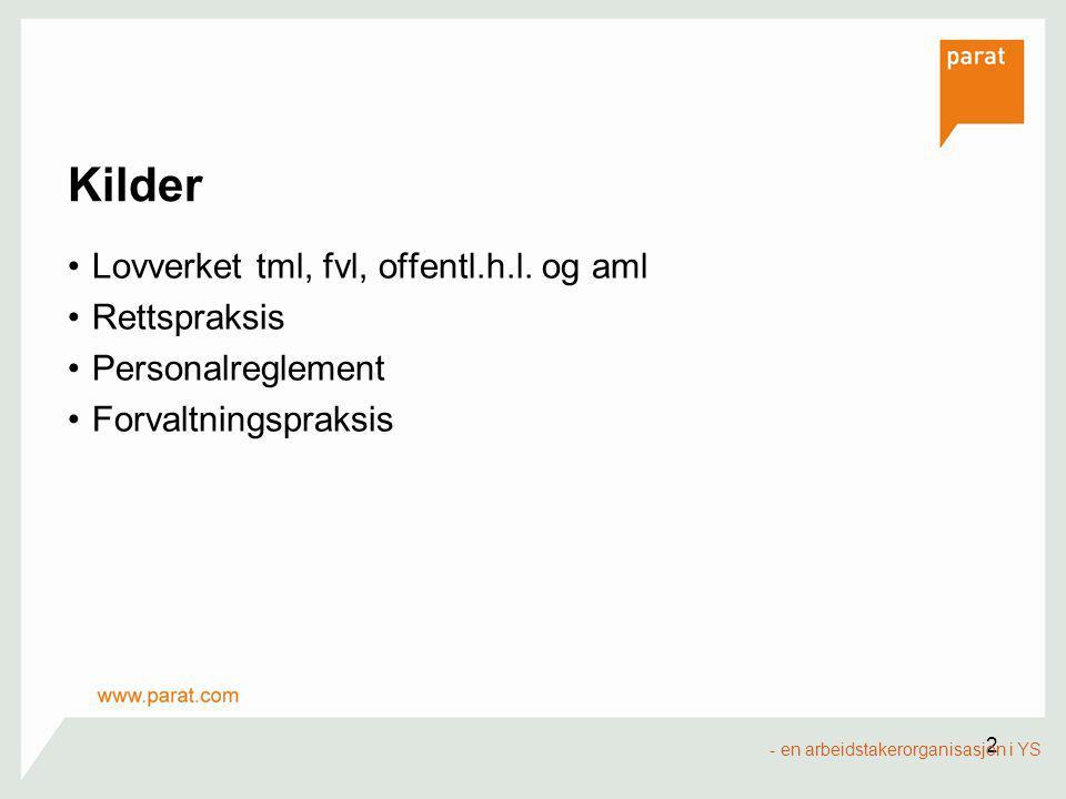 2 Kilder Lovverket tml, fvl, offentl.h.l. og aml Rettspraksis Personalreglement Forvaltningspraksis - en arbeidstakerorganisasjon i YS