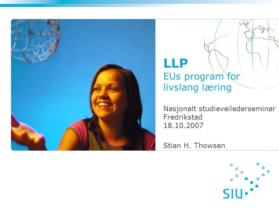 LLP EUs program for livslang læring Nasjonalt studieveilederseminar Fredrikstad 18.10.2007 Stian H.