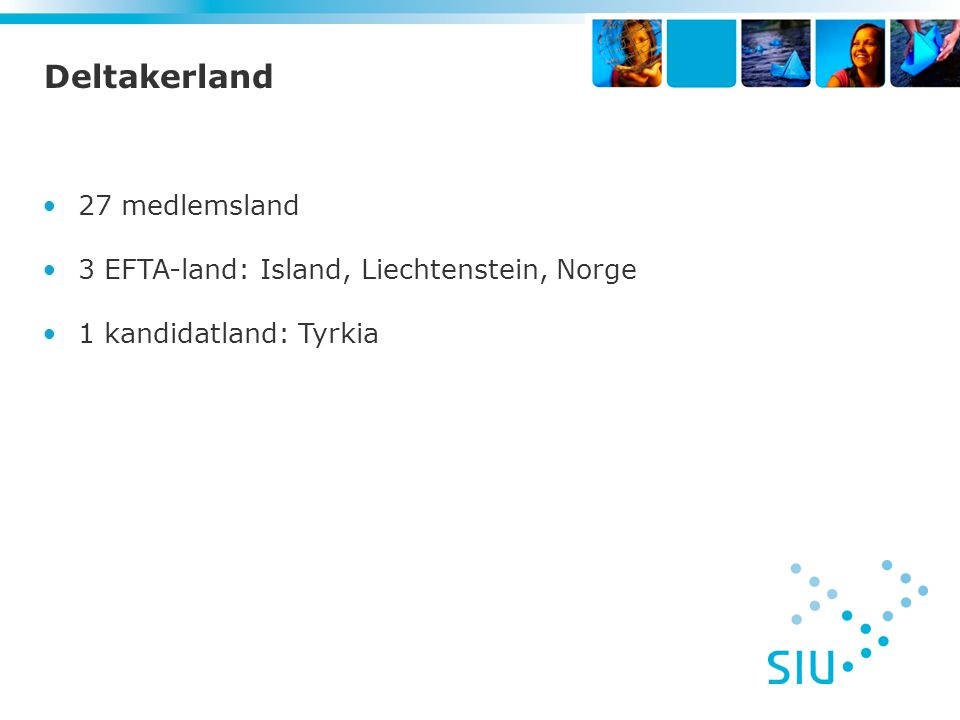 Deltakerland 27 medlemsland 3 EFTA-land: Island, Liechtenstein, Norge 1 kandidatland: Tyrkia