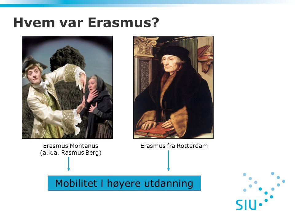 Hvem var Erasmus? Erasmus Montanus (a.k.a. Rasmus Berg) Erasmus fra Rotterdam Mobilitet i høyere utdanning