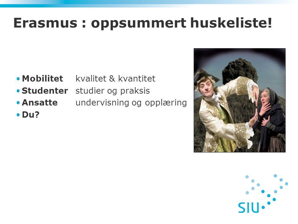 Erasmus : oppsummert huskeliste! Mobilitetkvalitet & kvantitet Studenterstudier og praksis Ansatteundervisning og opplæring Du?