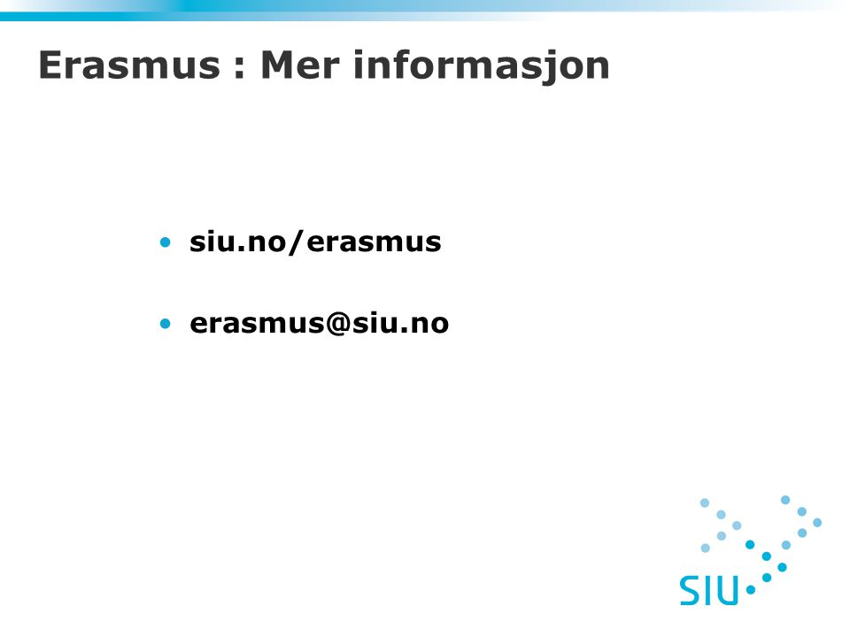 Erasmus : Mer informasjon siu.no/erasmus erasmus@siu.no