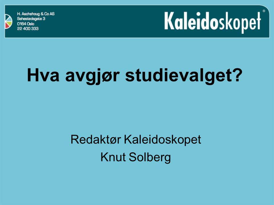 Hva avgjør studievalget? Redaktør Kaleidoskopet Knut Solberg
