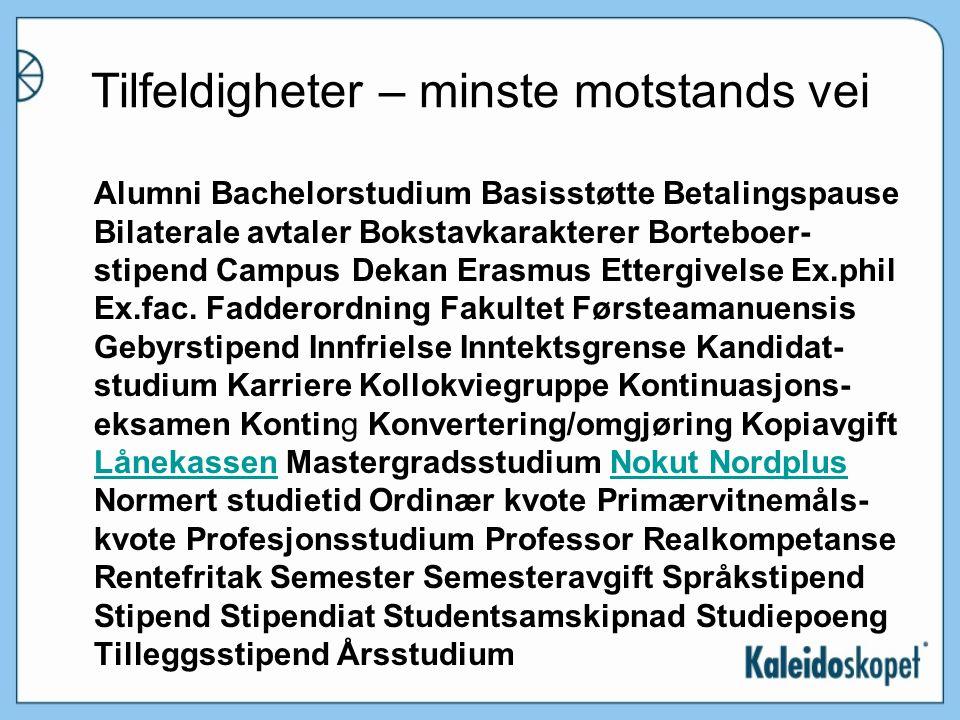 Tilfeldigheter – minste motstands vei Alumni Bachelorstudium Basisstøtte Betalingspause Bilaterale avtaler Bokstavkarakterer Borteboer- stipend Campus Dekan Erasmus Ettergivelse Ex.phil Ex.fac.