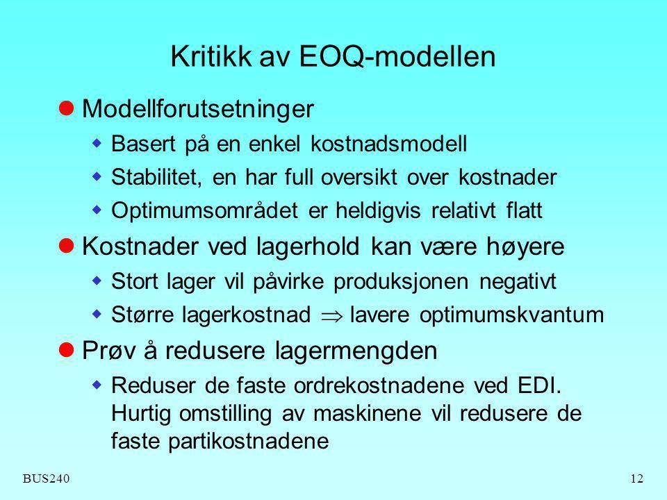 BUS24012 Kritikk av EOQ-modellen Modellforutsetninger  Basert på en enkel kostnadsmodell  Stabilitet, en har full oversikt over kostnader  Optimums