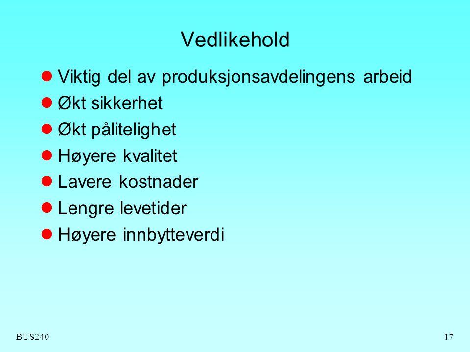 BUS24017 Vedlikehold Viktig del av produksjonsavdelingens arbeid Økt sikkerhet Økt pålitelighet Høyere kvalitet Lavere kostnader Lengre levetider Høye
