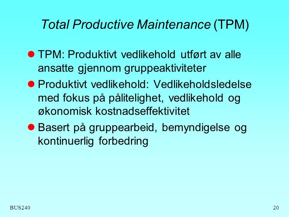 BUS24020 Total Productive Maintenance (TPM) TPM: Produktivt vedlikehold utført av alle ansatte gjennom gruppeaktiviteter Produktivt vedlikehold: Vedli
