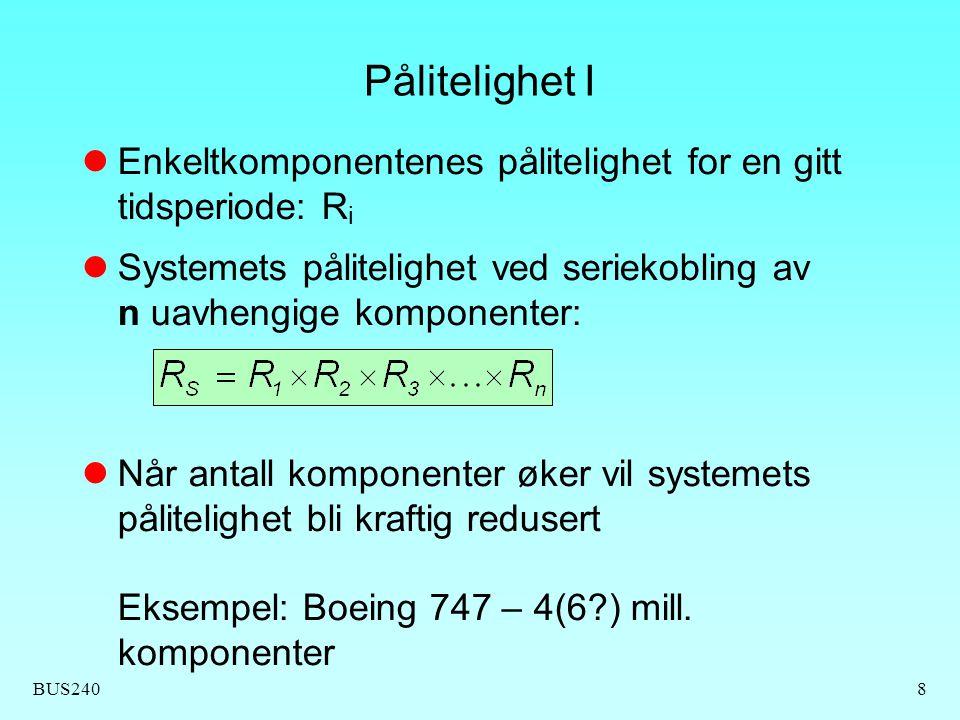 BUS2408 Pålitelighet I Enkeltkomponentenes pålitelighet for en gitt tidsperiode: R i Systemets pålitelighet ved seriekobling av n uavhengige komponent