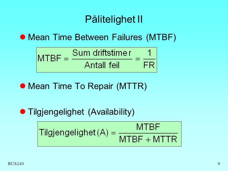 BUS2409 Pålitelighet II Mean Time Between Failures (MTBF) Mean Time To Repair (MTTR) Tilgjengelighet (Availability)