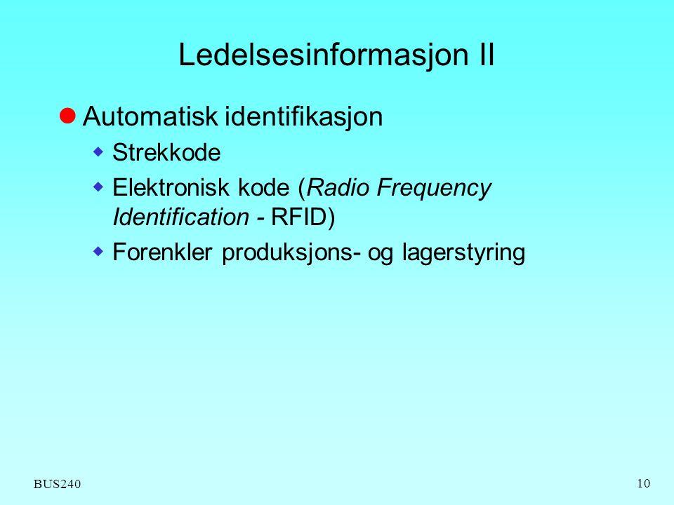 BUS240 10 Ledelsesinformasjon II Automatisk identifikasjon  Strekkode  Elektronisk kode (Radio Frequency Identification - RFID)  Forenkler produksj