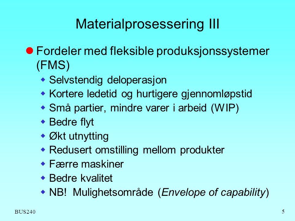 BUS240 5 Materialprosessering III Fordeler med fleksible produksjonssystemer (FMS)  Selvstendig deloperasjon  Kortere ledetid og hurtigere gjennomlø