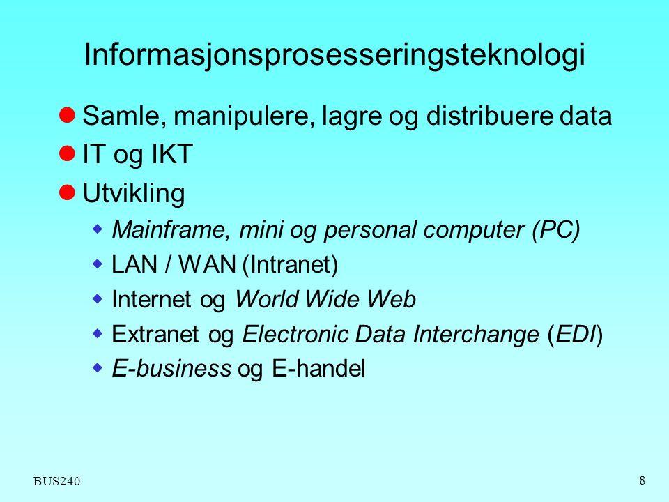 BUS240 8 Informasjonsprosesseringsteknologi Samle, manipulere, lagre og distribuere data IT og IKT Utvikling  Mainframe, mini og personal computer (P