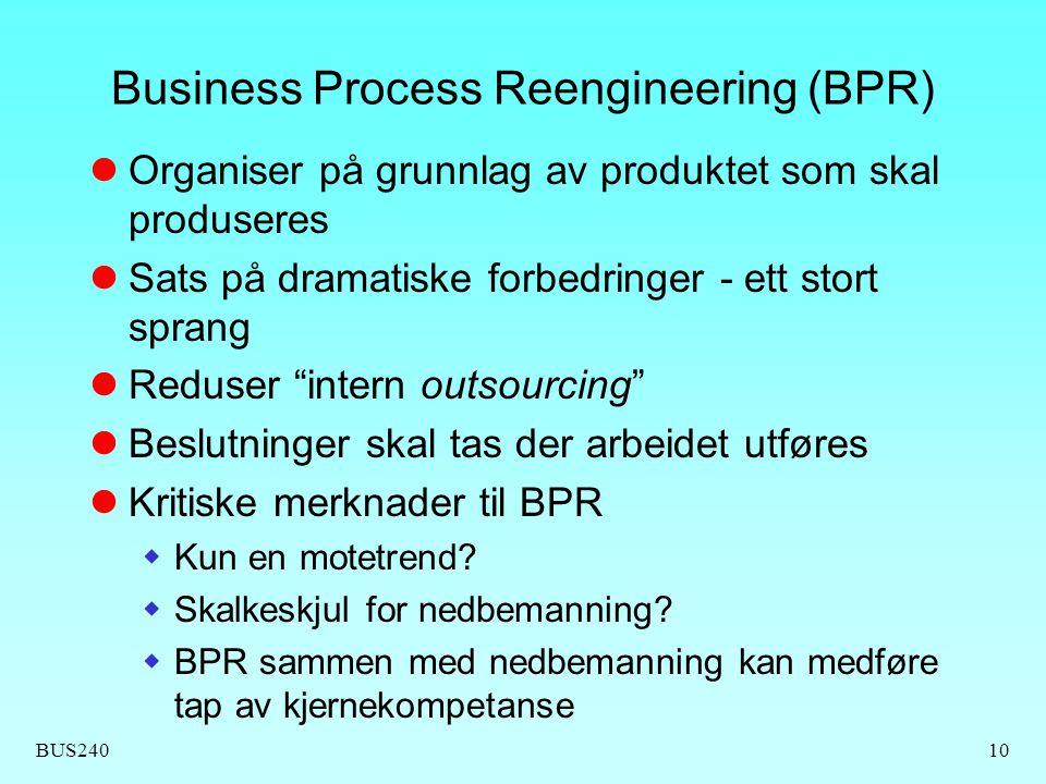 BUS24010 Business Process Reengineering (BPR) Organiser på grunnlag av produktet som skal produseres Sats på dramatiske forbedringer - ett stort spran