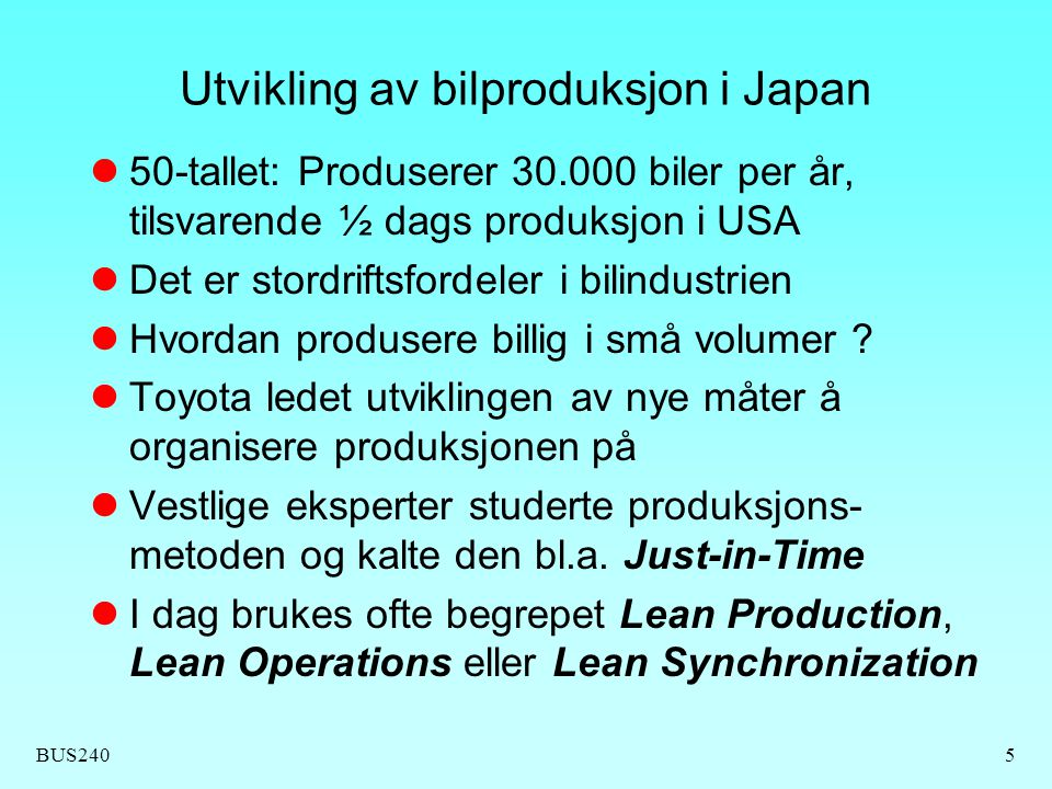 BUS2405 Utvikling av bilproduksjon i Japan 50-tallet: Produserer 30.000 biler per år, tilsvarende ½ dags produksjon i USA Det er stordriftsfordeler i
